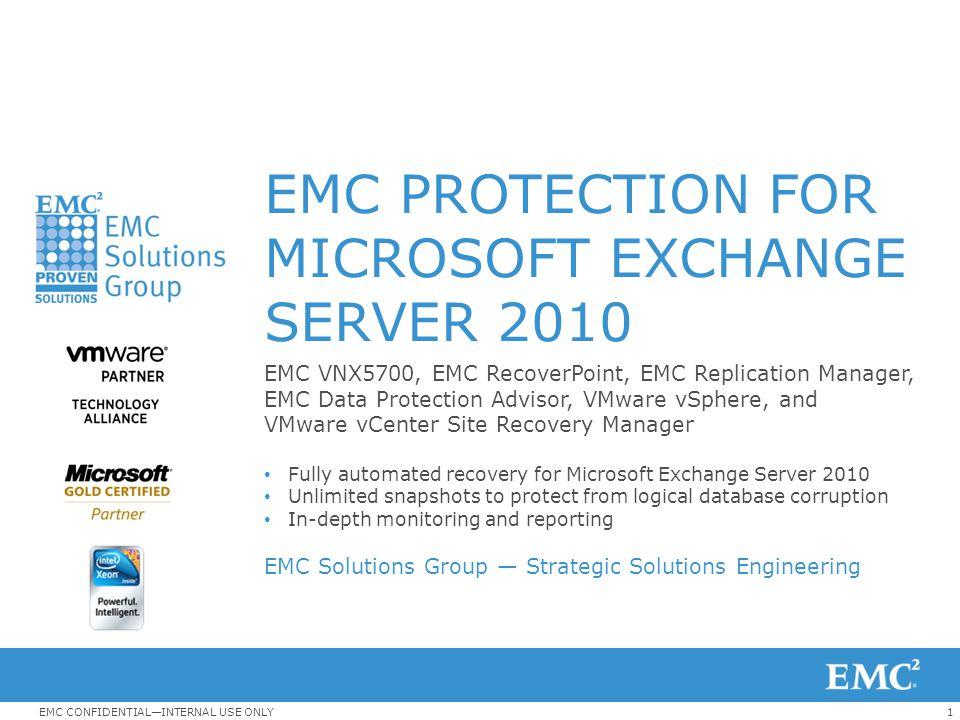1EMC CONFIDENTIAL—INTERNAL USE ONLY EMC PROTECTION FOR MICROSOFT EXCHANGE SERVER 2010 EMC VNX5700, EMC RecoverPoint, EMC Replication Manager, EMC Data