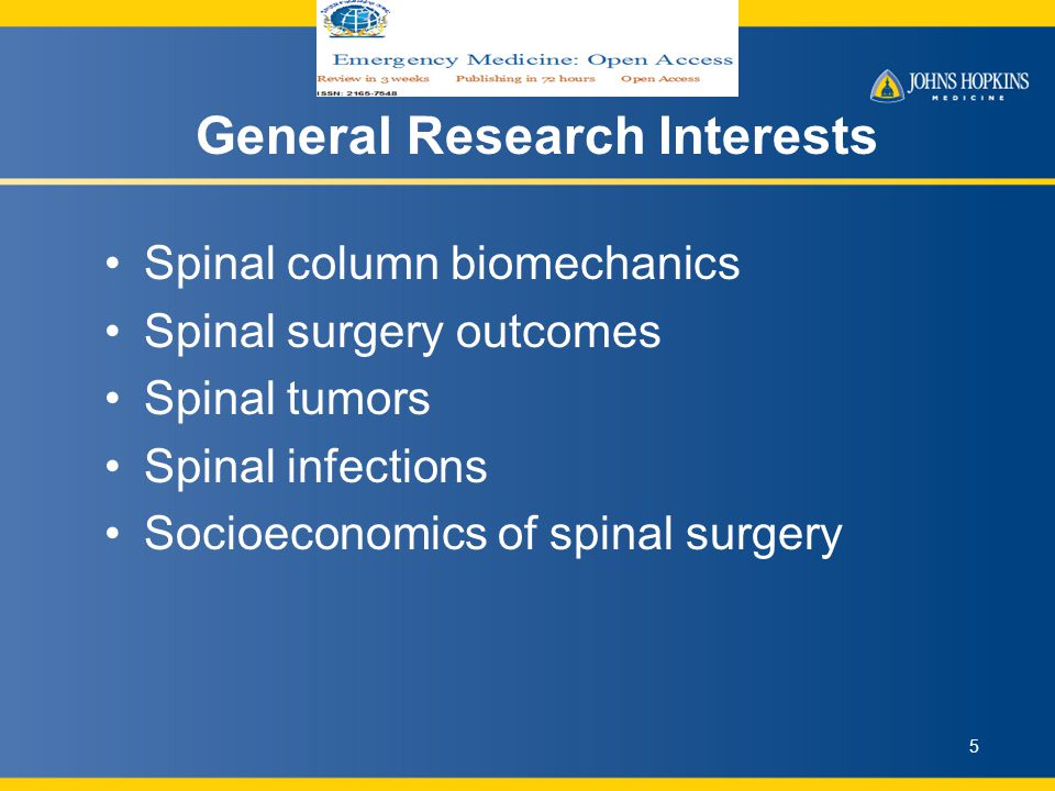 General Research Interests Spinal column biomechanics Spinal surgery outcomes Spinal tumors Spinal infections Socioeconomics of spinal surgery 5