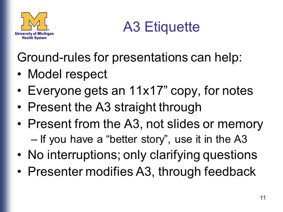 "11 A3 Etiquette Ground-rules for presentations can help: Model respect Everyone gets an 11x17"" copy, for notes Present the A3 straight through Present"