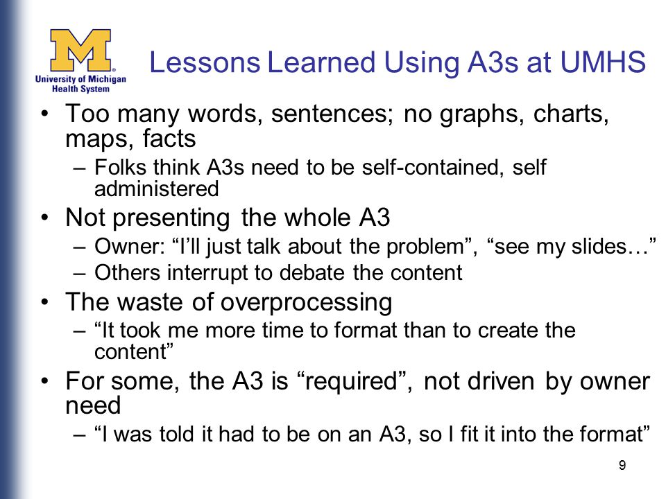 9 Lessons Learned Using A3s at UMHS Too many words, sentences; no graphs, charts, maps, facts –Folks think A3s need to be self-contained, self adminis