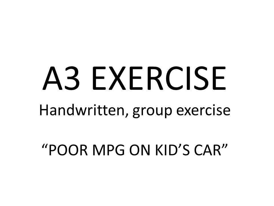 A3 EXERCISE Handwritten, group exercise POOR MPG ON KID'S CAR