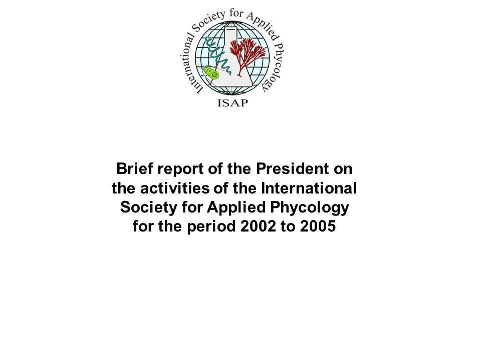 Brief report of the President on the activities of the International Society for Applied Phycology for the period 2002 to 2005