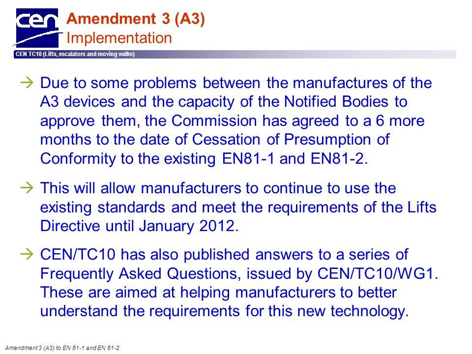  2005 CEN – all rights reserved CEN TC10 (Lifts, escalators and moving walks) Amendment 3 (A3) to EN 81-1 and EN 81-2 Amendment 3 (A3) Implementation
