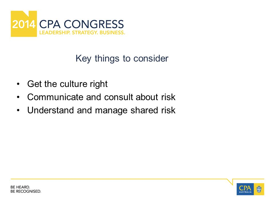 Key things to consider Get the culture right Communicate and consult about risk Understand and manage shared risk