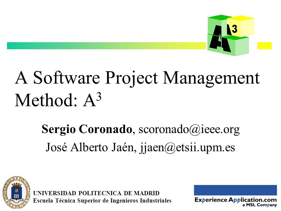 1 A Software Project Management Method: A 3 Sergio Coronado, scoronado@ieee.org José Alberto Jaén, jjaen@etsii.upm.es UNIVERSIDAD POLITECNICA DE MADRID Escuela Técnica Superior de Ingenieros Industriales