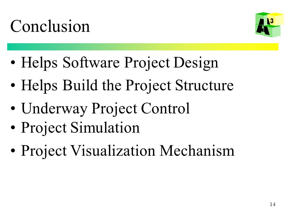 14 Conclusion Helps Software Project Design Helps Build the Project Structure Underway Project Control Project Simulation Project Visualization Mechanism