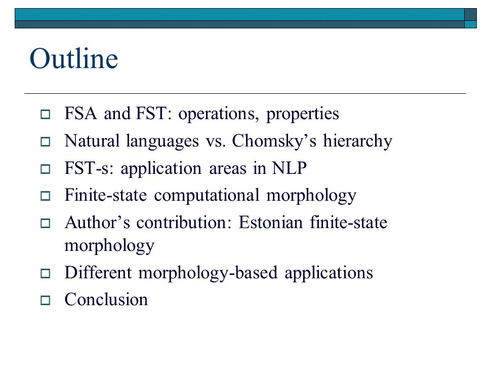 Outline  FSA and FST: operations, properties  Natural languages vs.