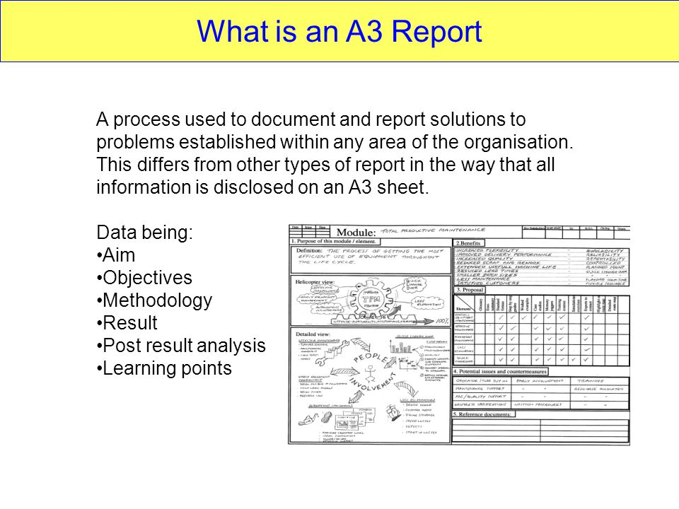 What is an A3 Report A process used to document and report solutions to problems established within any area of the organisation.