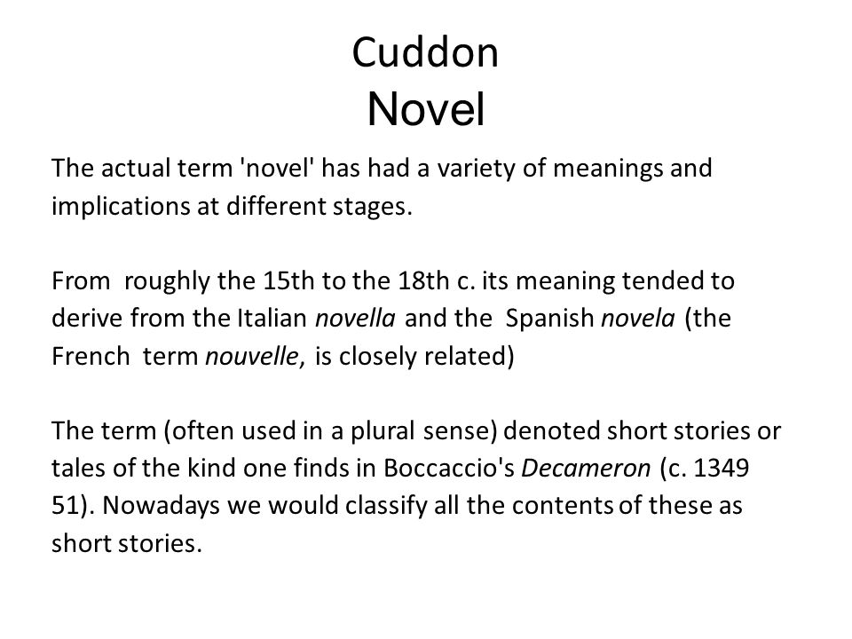 Cuddon Novel The actual term 'novel' has had a variety of meanings and implications at different stages. From roughly the 15th to the 18th c. its mean