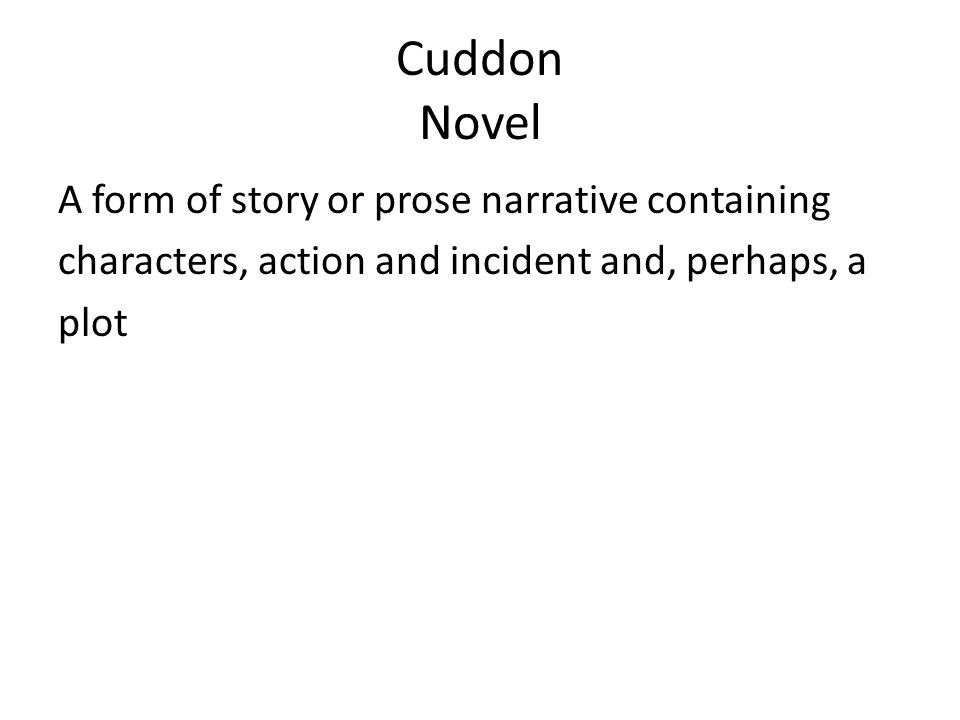 Cuddon Novel A form of story or prose narrative containing characters, action and incident and, perhaps, a plot