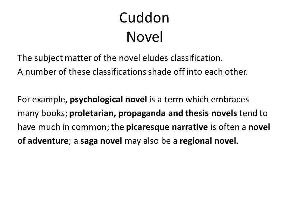 Cuddon Novel The subject matter of the novel eludes classification. A number of these classifications shade off into each other. For example, psycholo