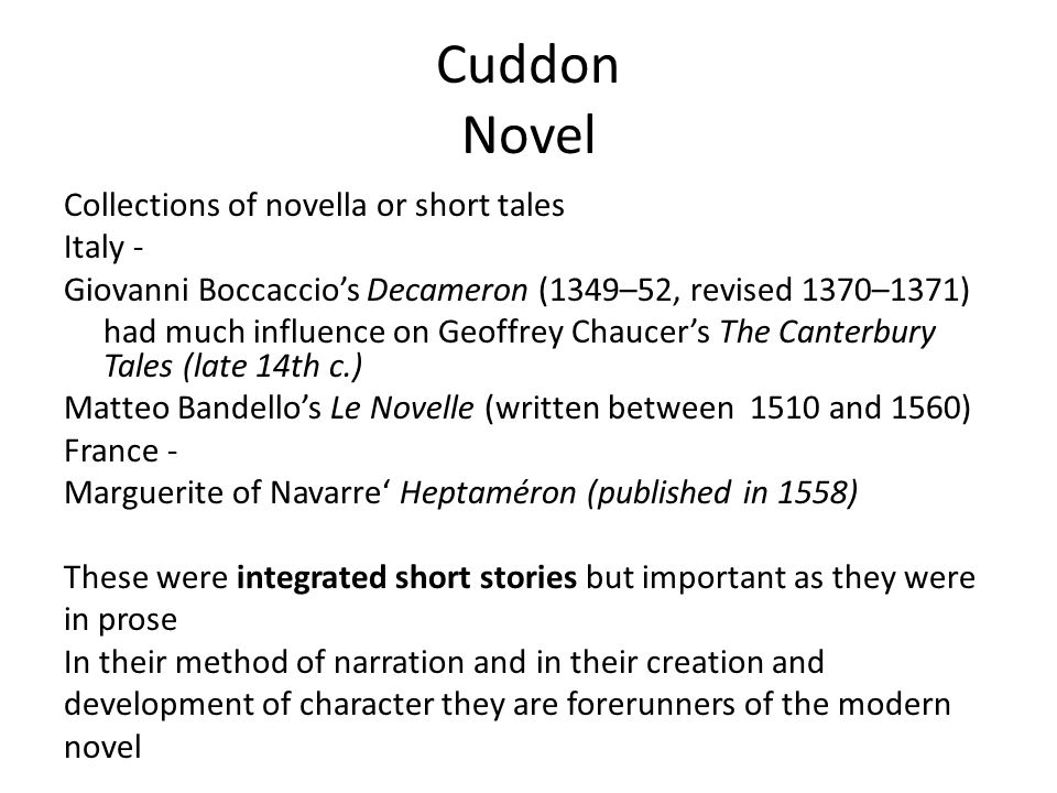 Cuddon Novel Collections of novella or short tales Italy - Giovanni Boccaccio's Decameron (1349–52, revised 1370–1371) had much influence on Geoffrey