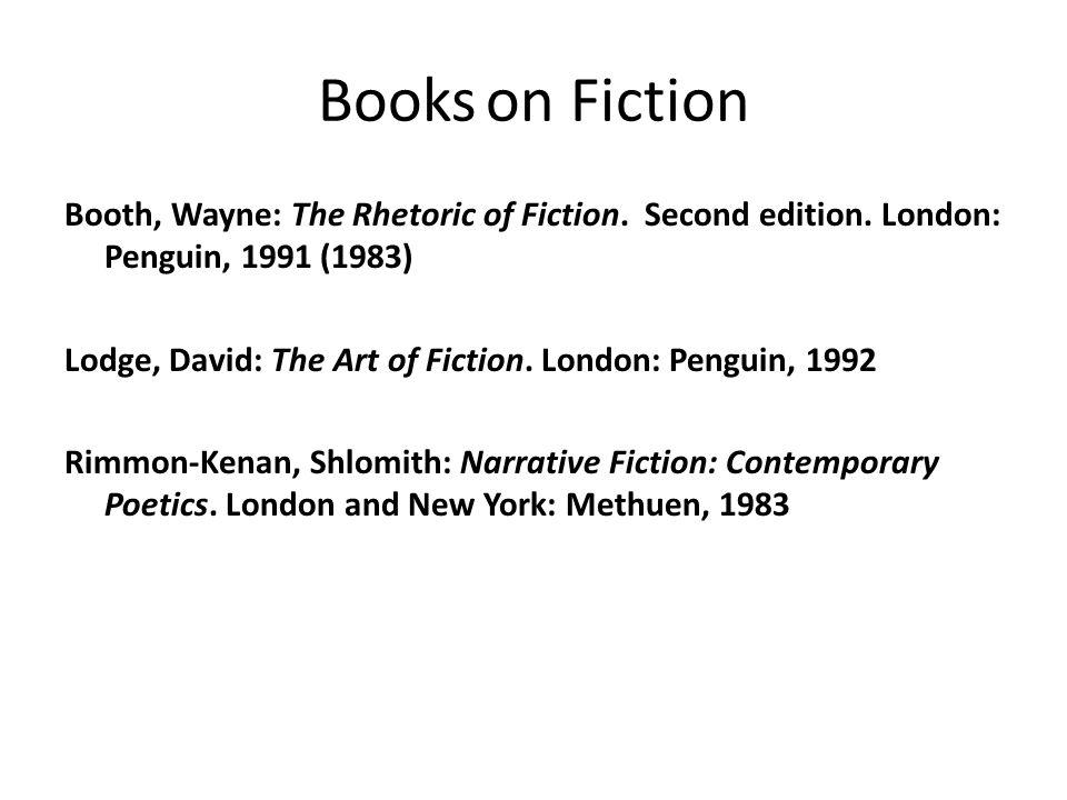 Books on Fiction Booth, Wayne: The Rhetoric of Fiction. Second edition. London: Penguin, 1991 (1983) Lodge, David: The Art of Fiction. London: Penguin