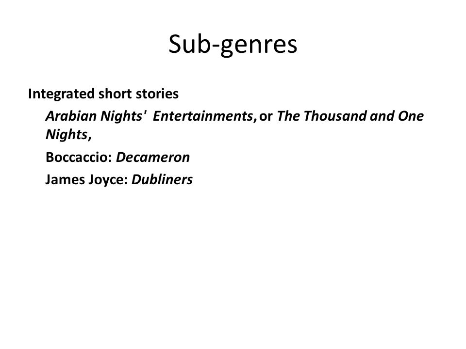 Sub-genres Integrated short stories Arabian Nights' Entertainments, or The Thousand and One Nights, Boccaccio: Decameron James Joyce: Dubliners