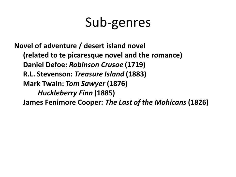 Sub-genres Novel of adventure / desert island novel (related to te picaresque novel and the romance) Daniel Defoe: Robinson Crusoe (1719) R.L. Stevens