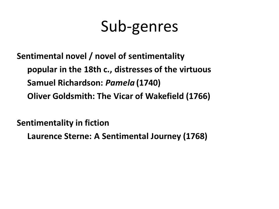 Sub-genres Sentimental novel / novel of sentimentality popular in the 18th c., distresses of the virtuous Samuel Richardson: Pamela (1740) Oliver Gold