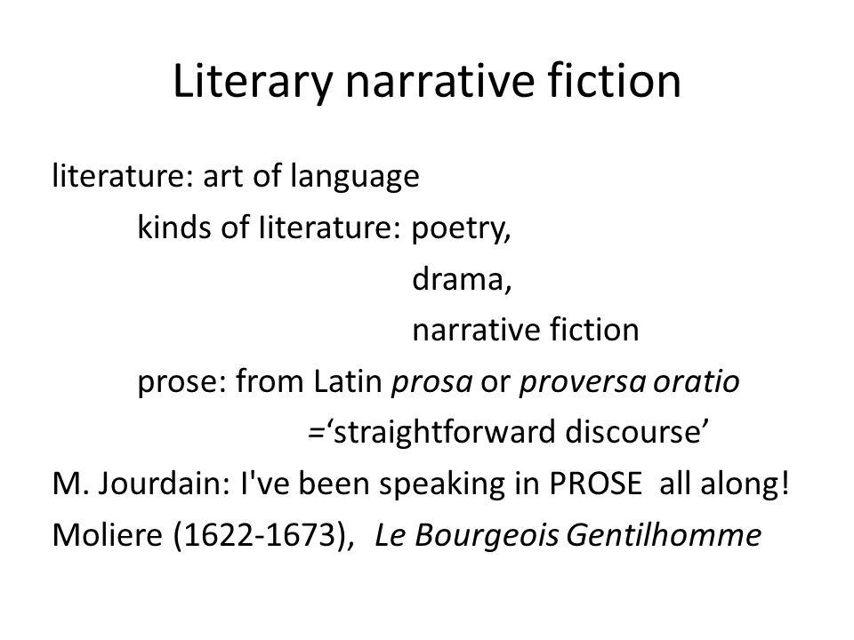 Literary narrative fiction literature: art of language kinds of Iiterature: poetry, drama, narrative fiction prose: from Latin prosa or proversa orati