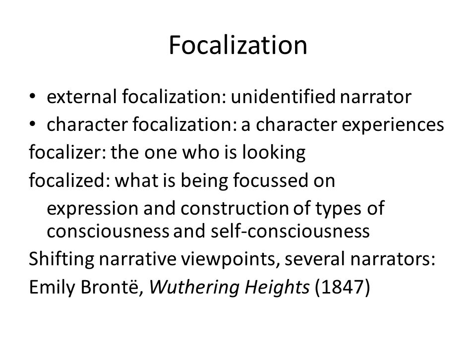Focalization external focalization: unidentified narrator character focalization: a character experiences focalizer: the one who is looking focalized: