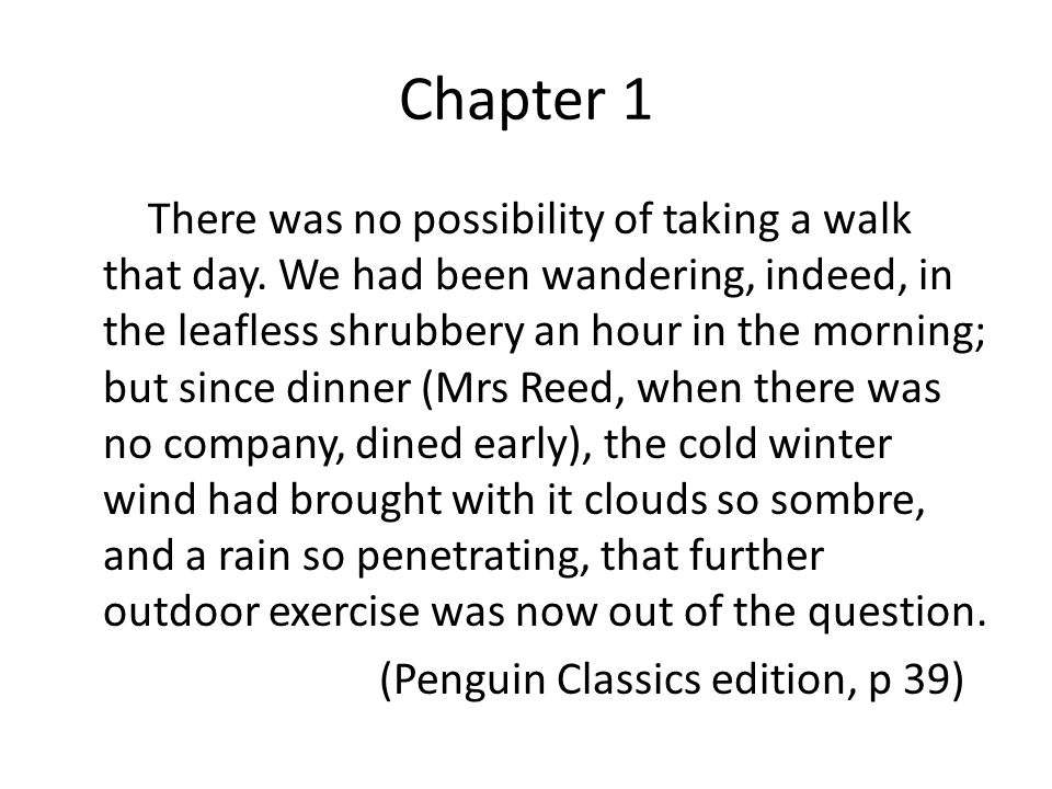 Chapter 1 There was no possibility of taking a walk that day. We had been wandering, indeed, in the leafless shrubbery an hour in the morning; but sin