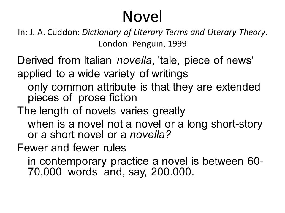 Novel In: J. A. Cuddon: Dictionary of Literary Terms and Literary Theory. London: Penguin, 1999 Derived from Italian novella, 'tale, piece of news' ap