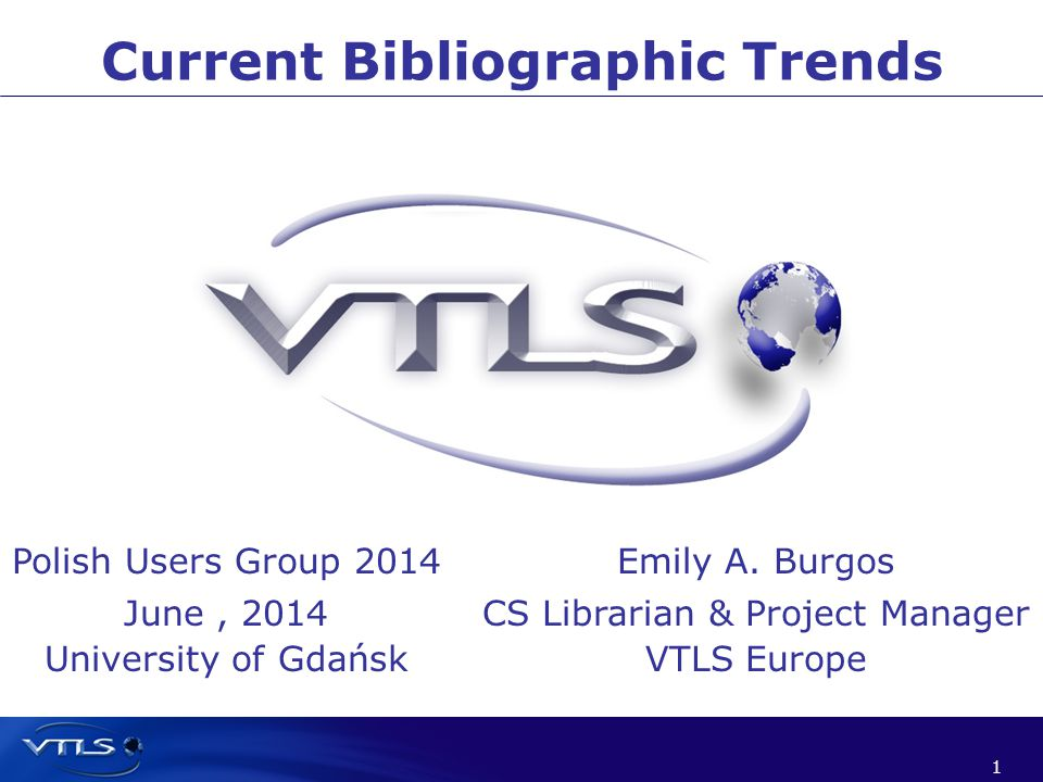 1 1 Current Bibliographic Trends Polish Users Group 2014 June, 2014 University of Gdańsk Emily A.