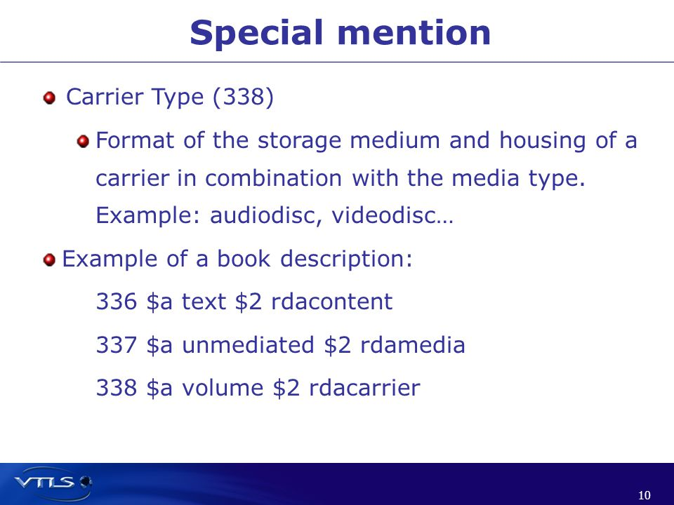 10 Special mention Carrier Type (338) Format of the storage medium and housing of a carrier in combination with the media type.