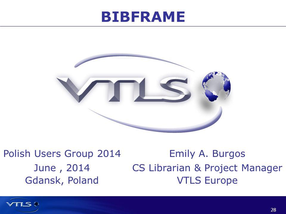 28 BIBFRAME Polish Users Group 2014 June, 2014 Gdansk, Poland Emily A.