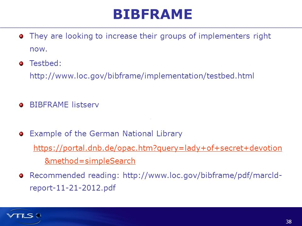 38 BIBFRAME They are looking to increase their groups of implementers right now.