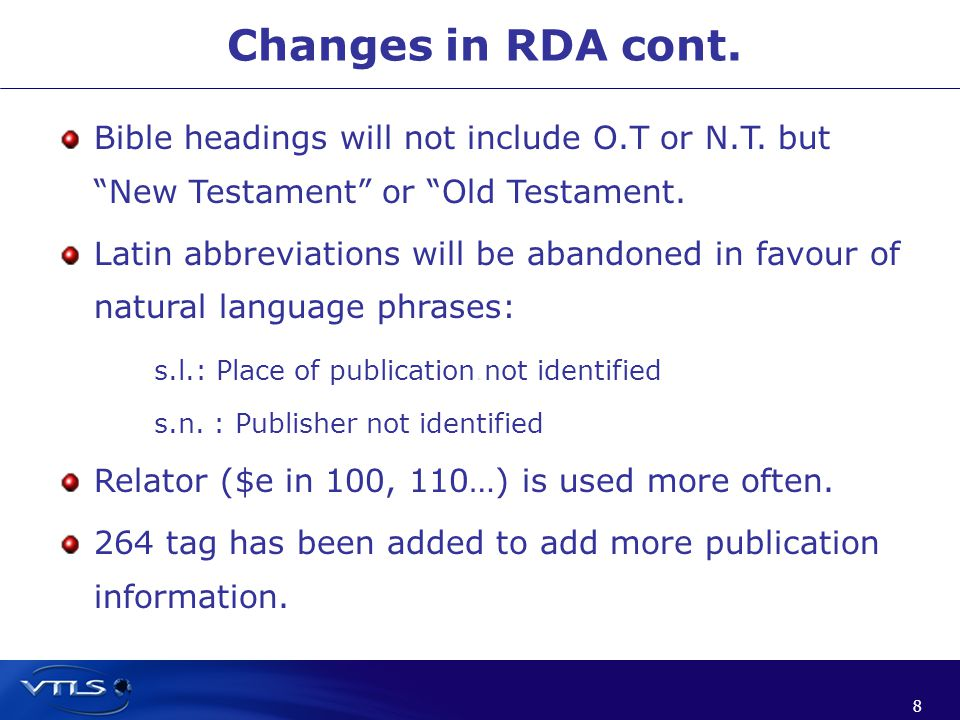 8 8 Changes in RDA cont. Bible headings will not include O.T or N.T.