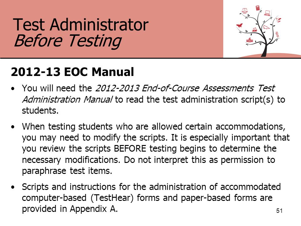 Test Administrator Before Testing 2012-13 EOC Manual You will need the 2012-2013 End-of-Course Assessments Test Administration Manual to read the test administration script(s) to students.