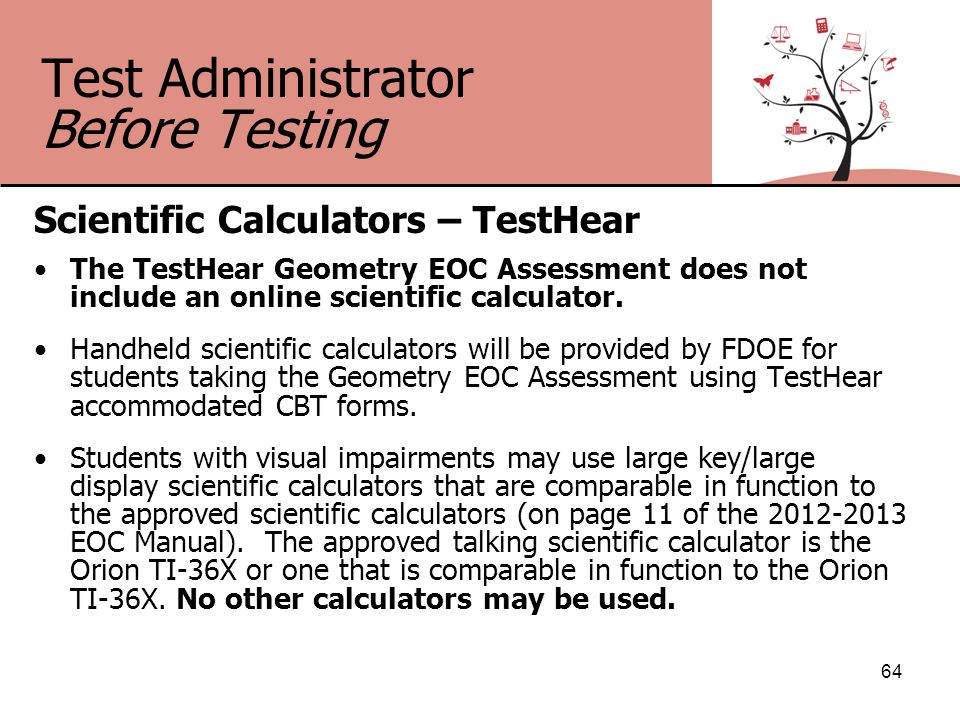 Test Administrator Before Testing Scientific Calculators – TestHear The TestHear Geometry EOC Assessment does not include an online scientific calculator.