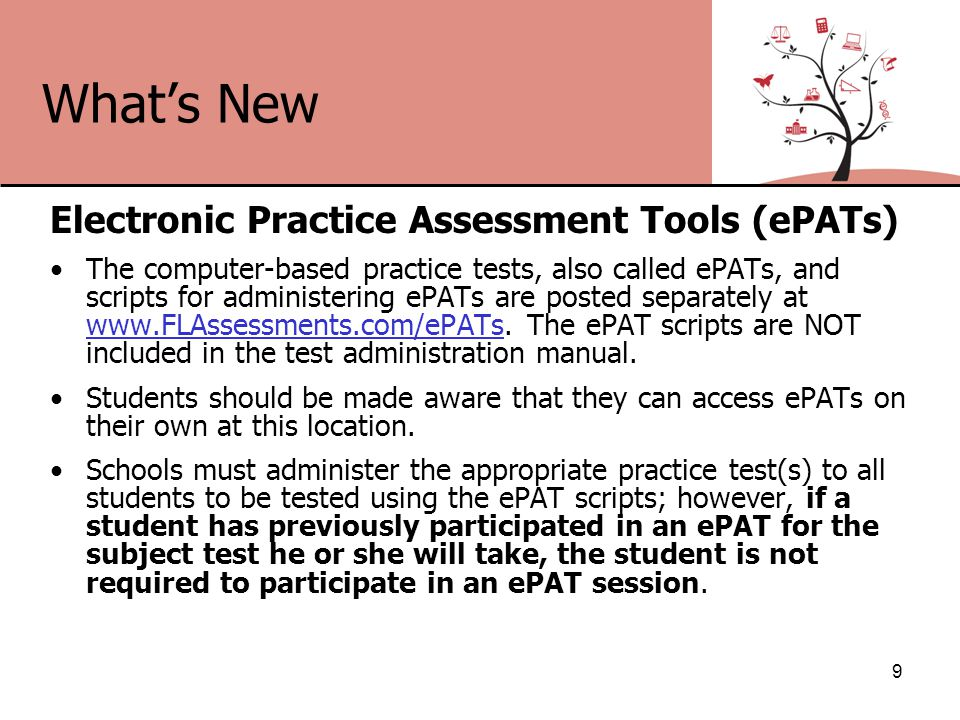 What's New Electronic Practice Assessment Tools (ePATs) The computer-based practice tests, also called ePATs, and scripts for administering ePATs are posted separately at www.FLAssessments.com/ePATs.