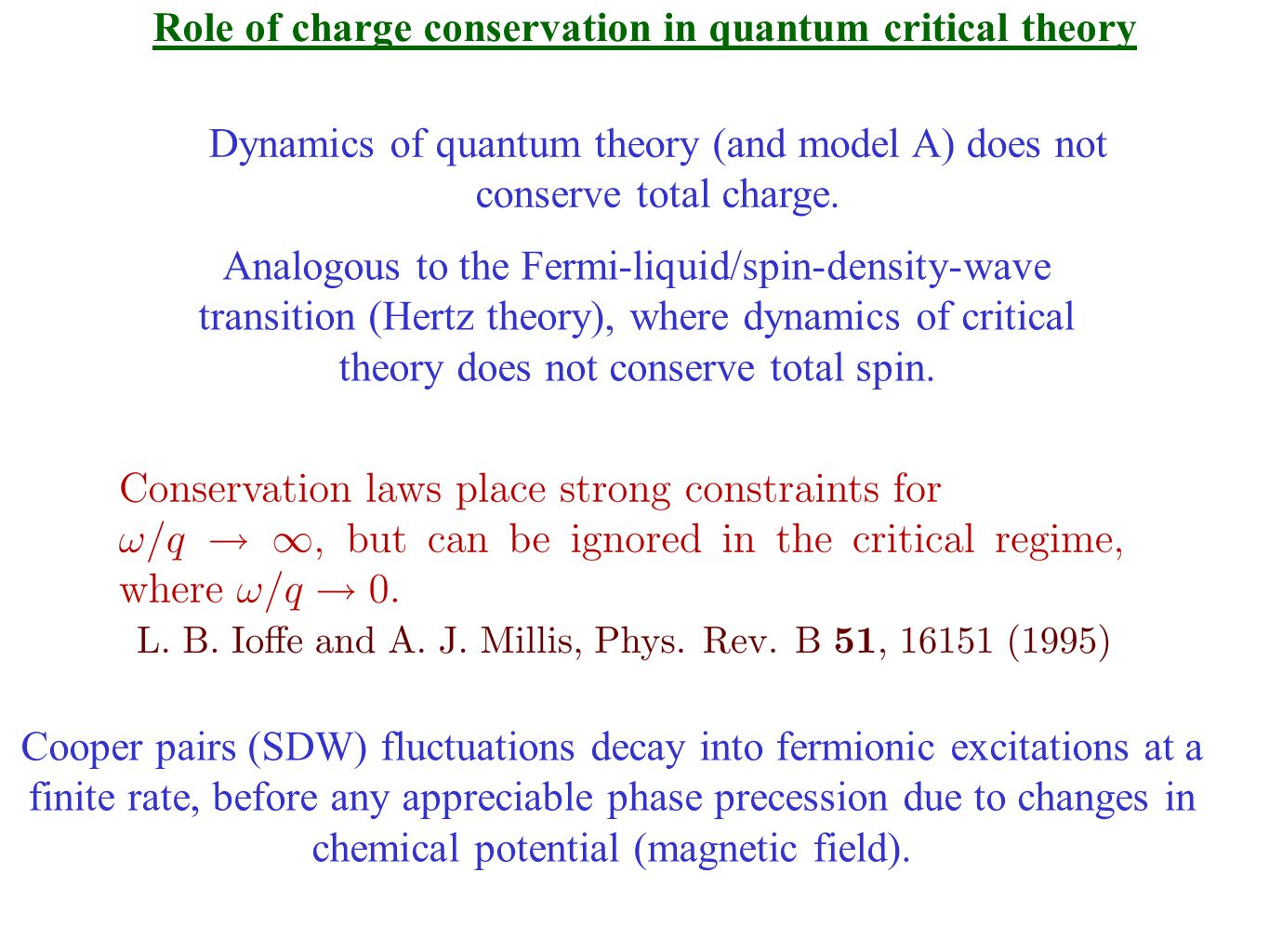 Role of charge conservation in quantum critical theory Dynamics of quantum theory (and model A) does not conserve total charge.