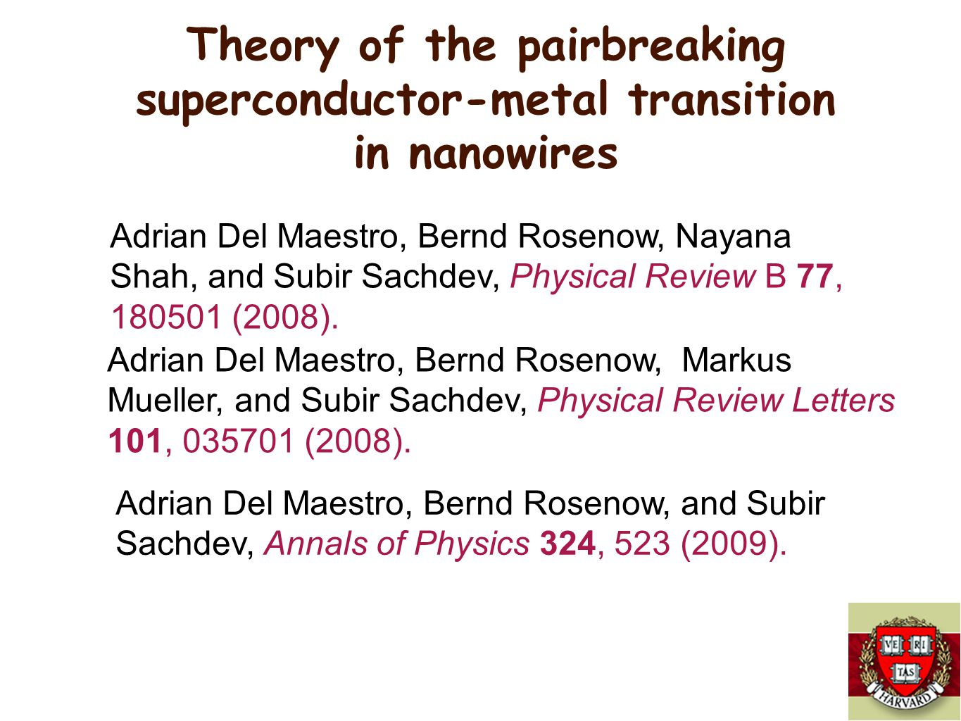 Theory of the pairbreaking superconductor-metal transition in nanowires Adrian Del Maestro, Bernd Rosenow, Nayana Shah, and Subir Sachdev, Physical Review B 77, 180501 (2008).