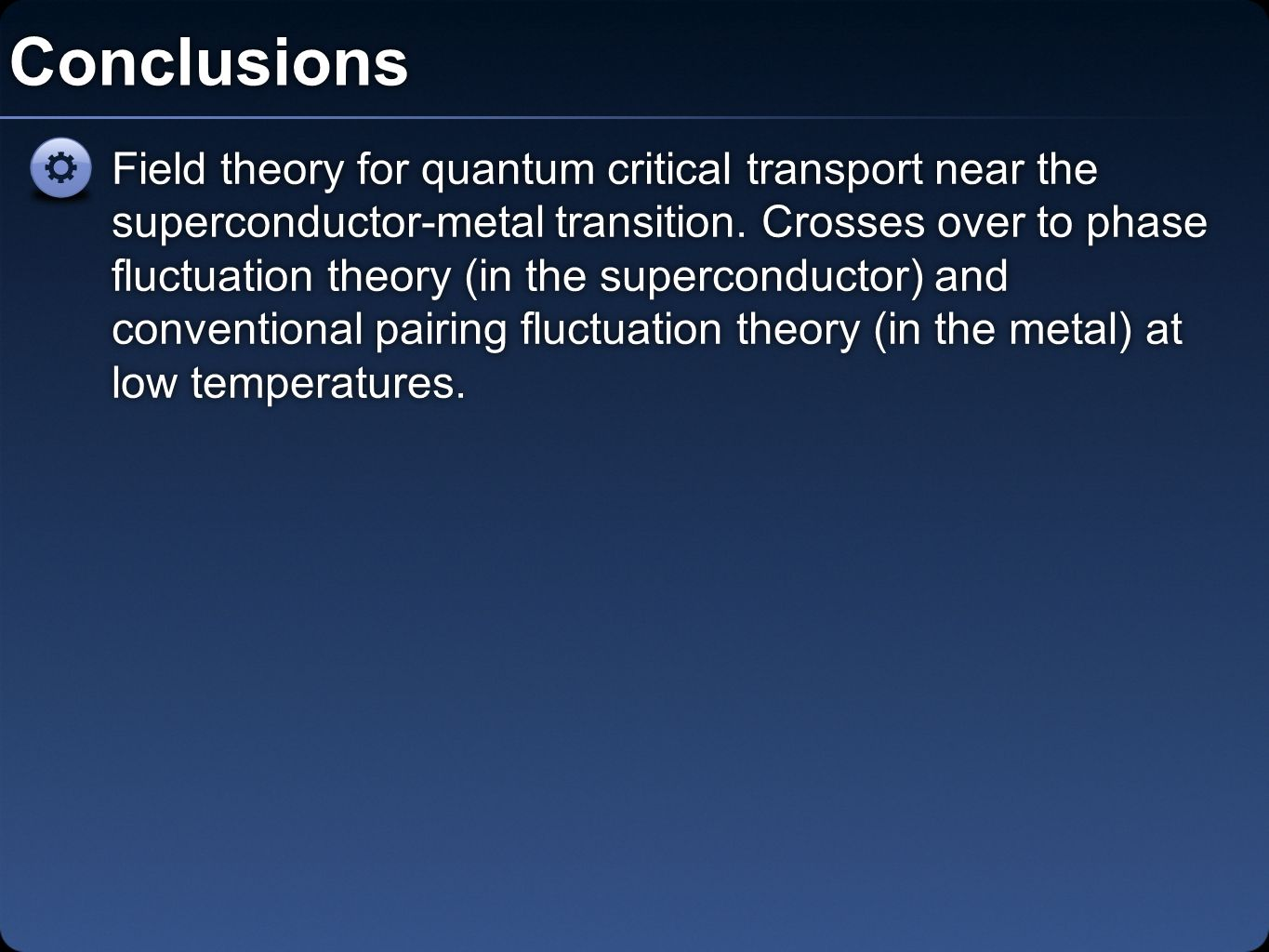 Conclusions Field theory for quantum critical transport near the superconductor-metal transition.