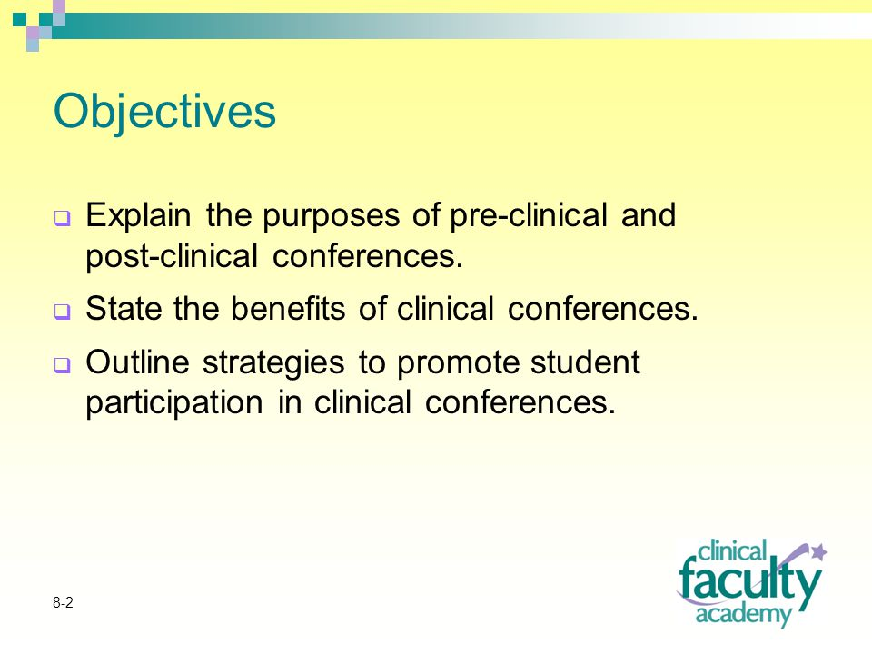 8-2 Objectives  Explain the purposes of pre-clinical and post-clinical conferences.
