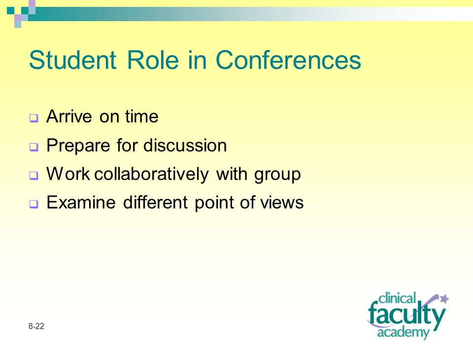 8-22 Student Role in Conferences  Arrive on time  Prepare for discussion  Work collaboratively with group  Examine different point of views
