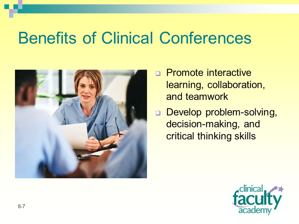 8-8 Benefits of Clinical Conferences  Develop oral communication skills  Link theory to practice  Provide opportunity for self-reflection