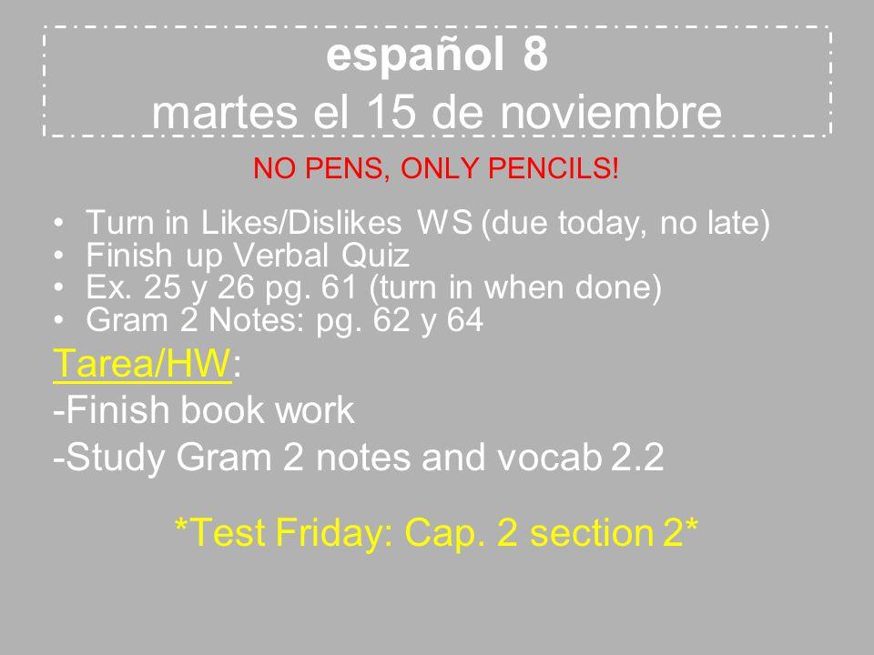 español 7 martes el 15 de noviembre Gender/Number Notes Gender/Number agreement WS Ser forms songs Verbal practice Tarea/HW: -Study forms of Ser and Unit 3 vocab list *Unit 2 and 3 Common Assessment on Dec.
