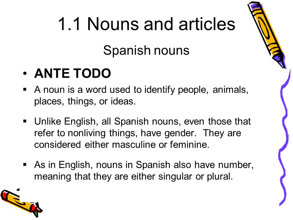 1.1 Nouns and articles el hombre the man Masculine Nouns ending in –oel chico the boy el pasajero the (male) passenger ending in –orel conductor the (male) driver el profesor the (male) professor ending in –istael turista the (male) tourist Nouns that refer to living things