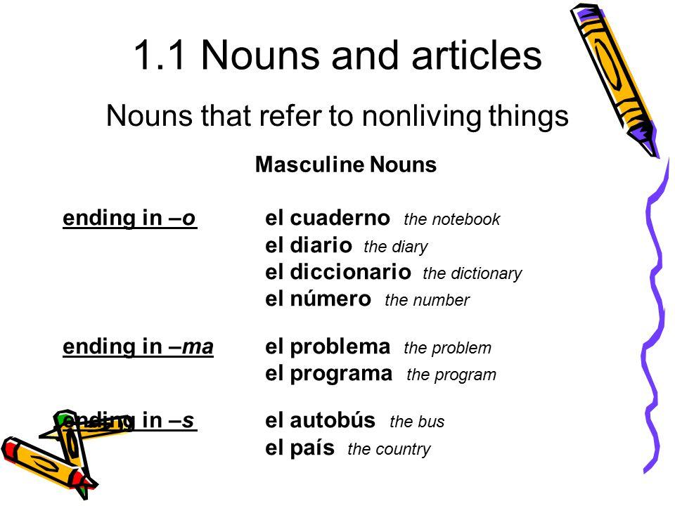 1.1 Nouns and articles ending in –oel cuaderno the notebook el diario the diary el diccionario the dictionary el número the number ending in –mael pro