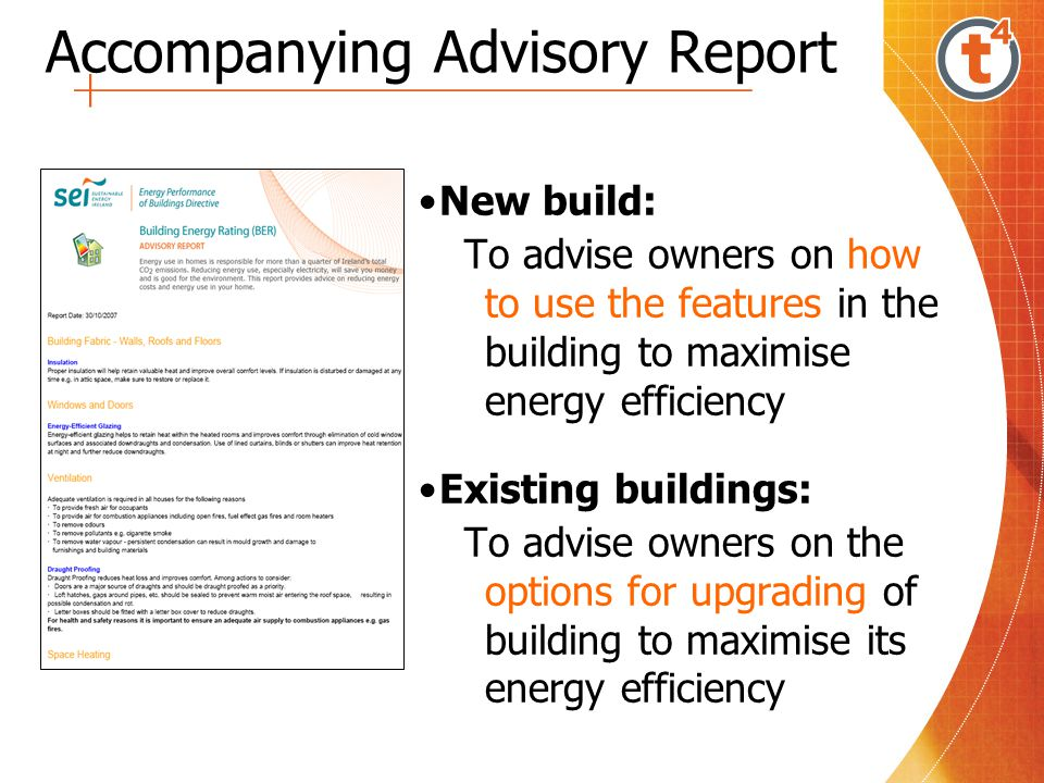 Accompanying Advisory Report New build: To advise owners on how to use the features in the building to maximise energy efficiency Existing buildings: