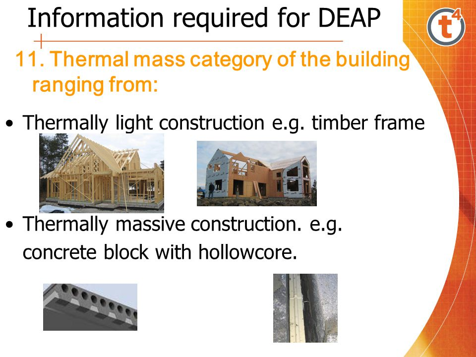 11. Thermal mass category of the building ranging from: Thermally massive construction. e.g. concrete block with hollowcore. Information required for