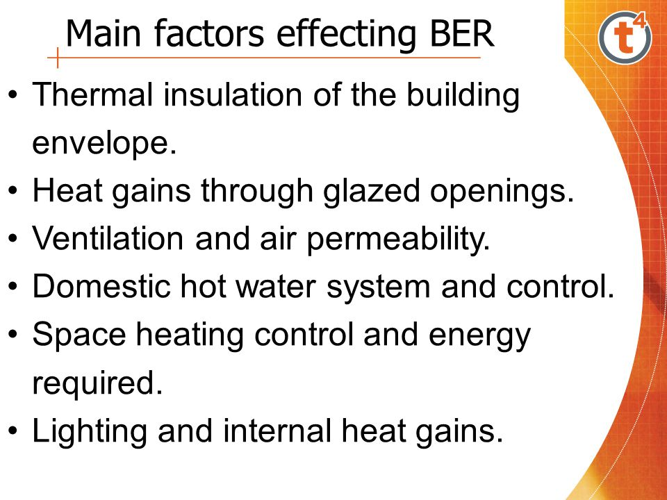 Main factors effecting BER Thermal insulation of the building envelope. Heat gains through glazed openings. Ventilation and air permeability. Domestic
