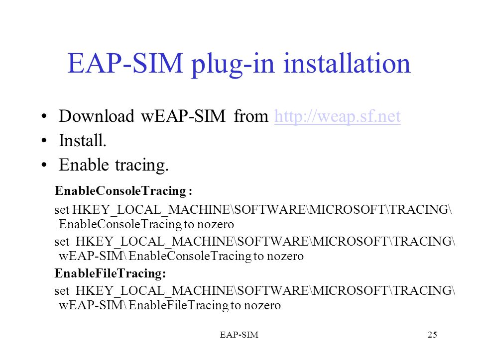 EAP-SIM25 EAP-SIM plug-in installation Download wEAP-SIM from http://weap.sf.nethttp://weap.sf.net Install.