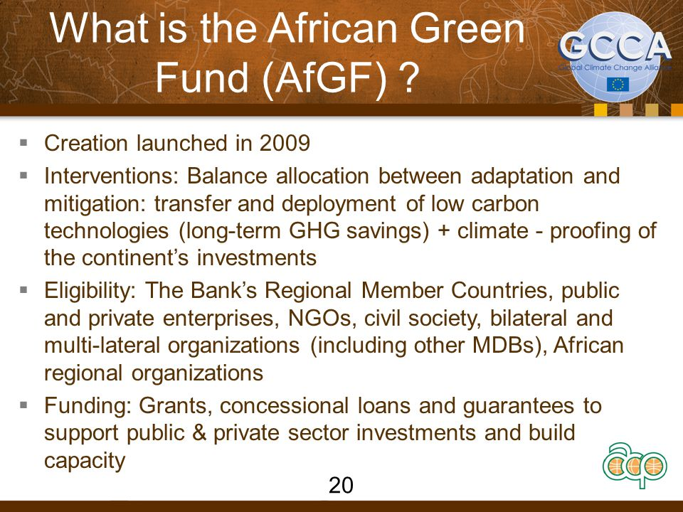 What is the African Green Fund (AfGF) ?  Creation launched in 2009  Interventions: Balance allocation between adaptation and mitigation: transfer an
