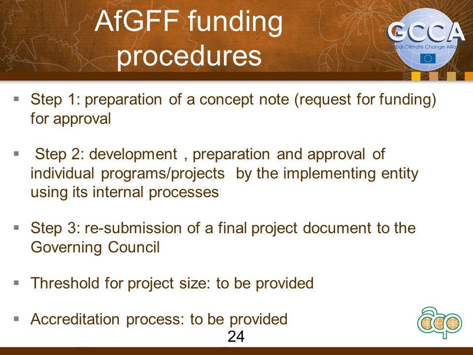AfGFF funding procedures  Step 1: preparation of a concept note (request for funding) for approval  Step 2: development, preparation and approval of
