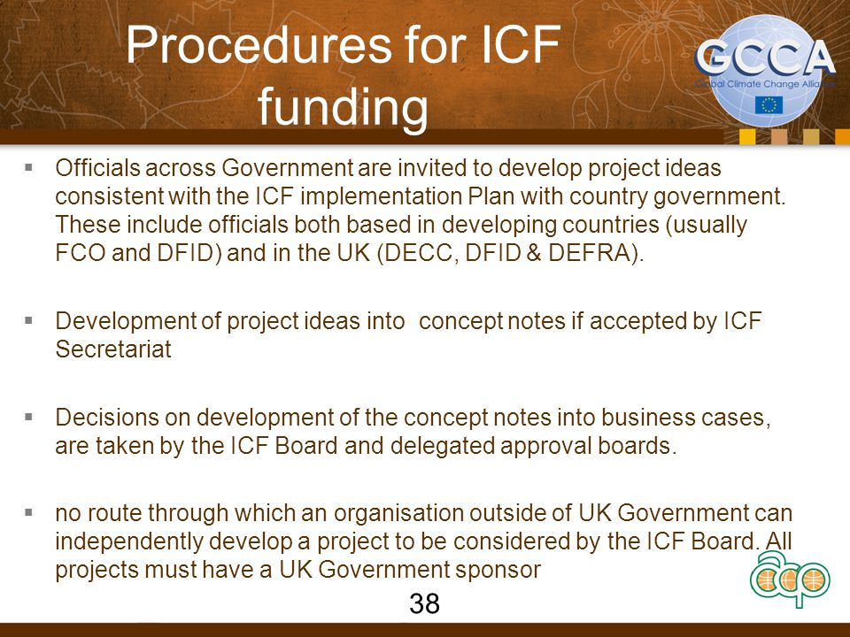 Procedures for ICF funding  Officials across Government are invited to develop project ideas consistent with the ICF implementation Plan with country government.