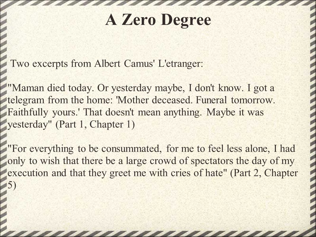 A Zero Degree Two excerpts from Albert Camus L etranger: Maman died today.