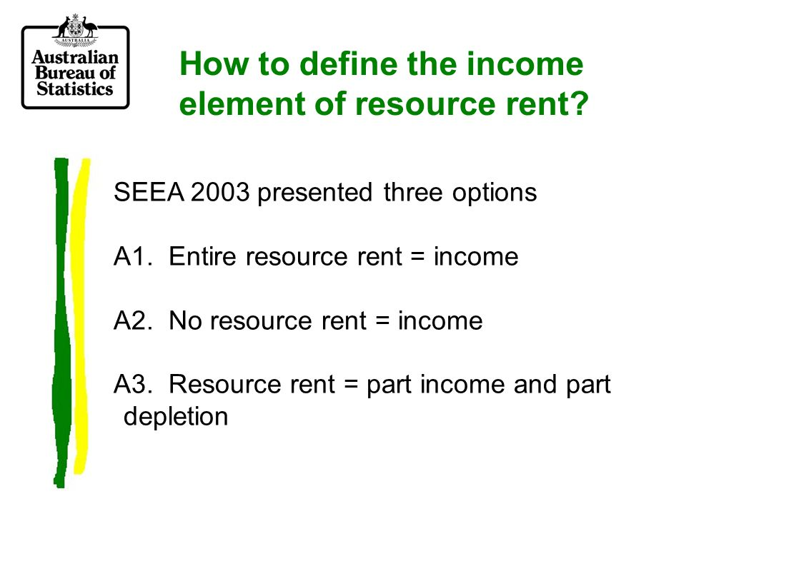 London Group Recommendation: A3 resource rent = part income, part depletion Option A1 implies that natural resources are infinitely abundant – evidently not true for many resources.
